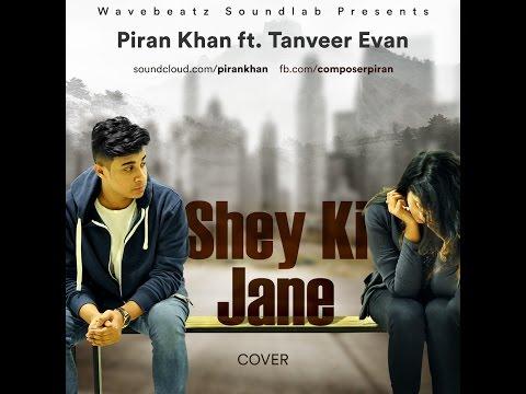 Shey Ki Jane (Cover) - Piran khan ft. Tanveer Evan ||  Raz dee || 2016