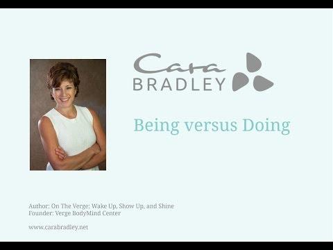 Cara Bradley:  Being versus Doing.