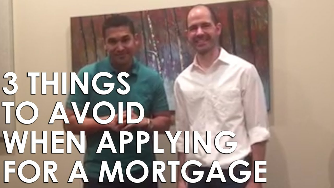 3 Things to Avoid if You're Applying for a Mortgage