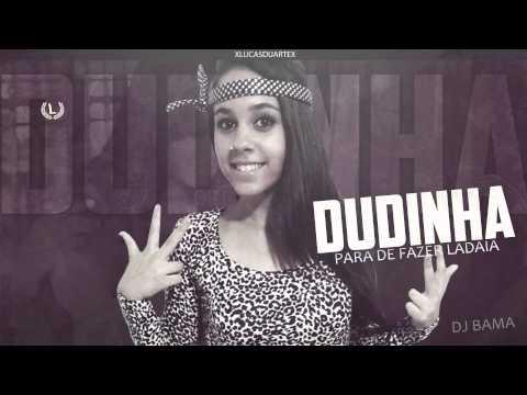 MC Dudinha - Para de Fazer Ladaia (Dj Bama) Música nova 2014