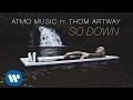Spustit hudební videoklip ATMO music - So Down ft. Thom Artway (Official Video)