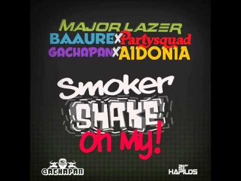 AIDONIA  x MAJOR LAZER x PARTY SQUAD x BAAUER - SMOKER SHAKE OH MY - GACHAPAN - 21ST HAPILOS DIGITAL