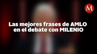 Las mejores frases de AMLO en el debate Milenio