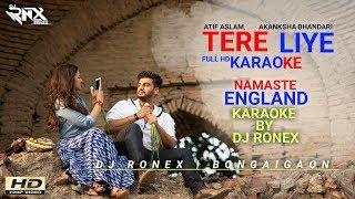 Tere Liye Karaoke    Lyrical Video    NamasteEngland    Atif Aslam & Akanksha Bhandari    DjRonex