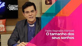 Padre Reginaldo Manzotti - O Tamanho Dos Seus Sonhos