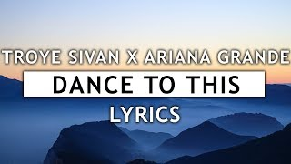 Troye Sivan - Dance To This (Lyrics) ft. Ariana Grande