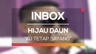 Hijau Daun - Ku Tetap Sayang (Live on Inbox)