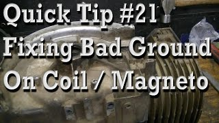 9. Quick Tip #21 Bad Ground on Coil / Magneto, Causes Weak or No Spark