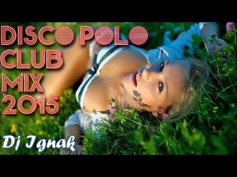 Disco Polo Club Mix (Summer 2015) Najlepsze HITY ! DJ Ignak