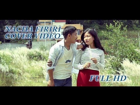 (NACHA FIRIRI (Cover Music Video 2018) NACHA FIRIRI ||Ft Melina Rai | Nischal Basnet| Swastima Khadka - Duration: 3 minutes, 29 seconds.)