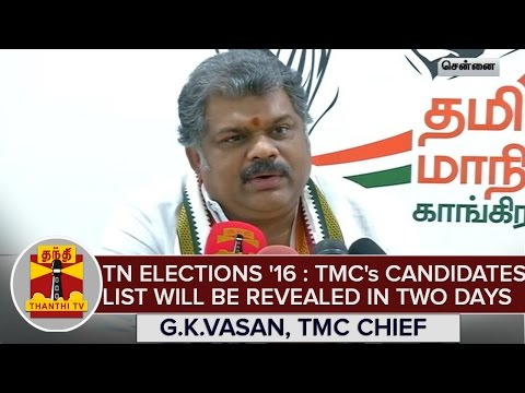 TN-Elections-2016--TMCs-Candidates-List-Will-Be-Revealed-in-1-or-2-Days--G-K-Vasan