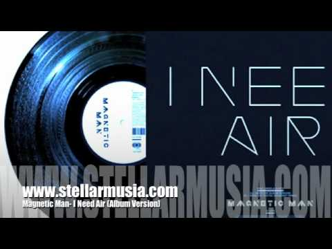 Ineedair - http://www.stellarmusia.com Magnetic Man- 'I Need Air' (Original UK Album Version)