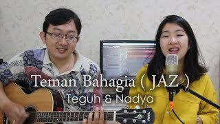 Video Teman Bahagia - JAZ (Teguh & Nadya Cover) MP3, 3GP, MP4, WEBM, AVI, FLV Maret 2018