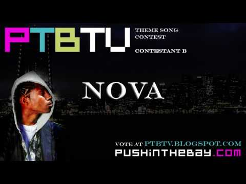 pushinthebay - http://www.pushinthebay.com - RATE & COMMENT NOVA's song submission for the PTBTV Theme Song Contest! SUBMIT YOUR VOTE AT http://ptbtv.blogspot.com - THE POL...