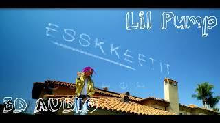 Lil Pump - ESSKKEETIT (3D AUDIO) Use Headphones.