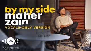 Video Maher Zain - By my side | ماهر زين | (Vocals Only - بدون موسيقى) | Official Lyric Video MP3, 3GP, MP4, WEBM, AVI, FLV Agustus 2019