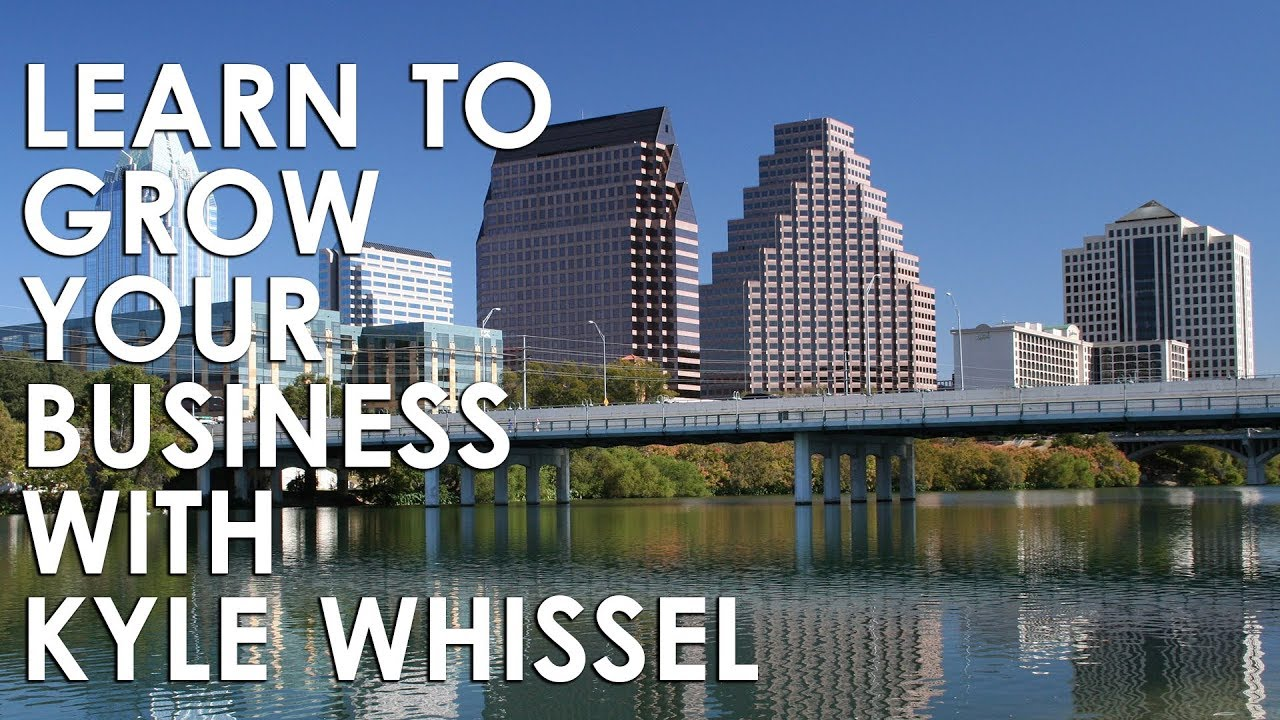 Learn How to Grow Your Business With: Kyle Whissel