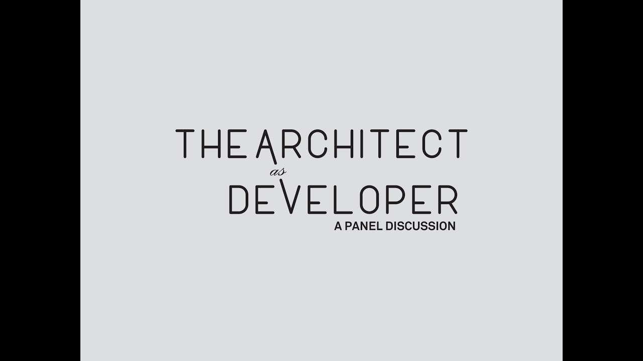 The Architect as Developer Panel Discussion at Harvard