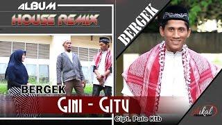 Video BERGEK -  GINI GITU ( Albmum Remix House Bergek Gini - Gitu ) MP3, 3GP, MP4, WEBM, AVI, FLV Oktober 2018