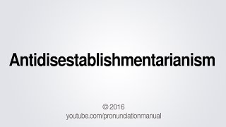 This video teaches you how to pronounce Antidisestablishmentarianism.SUBSCRIBE for how to pronounce more http://full.sc/13hW2ARFacebook: https://www.facebook.com/pg/PronunciationManualTwitter: http://twitter.com/pronunciationmGoogle+: https://plus.google.com/+PronunciationManualBusiness Inquiries: pronunciationmanualbi@gmail.com  PronunciationManualhttp://www.youtube.com/user/PronunciationManual