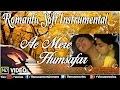 Ae Mere Humsafar | Romantic Soft Instrumental | Baazigar