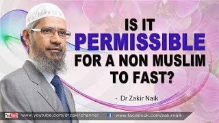 Is it permissible for a Non Muslim to fast? by Dr Zakir Naik