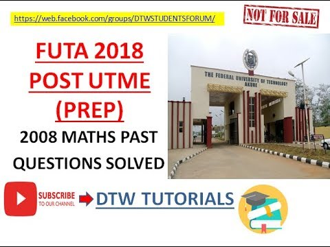 FUTA Post UTME 2018 PREP(Maths Past Questions Solved 2008)