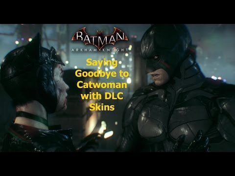 Batman Arkham Knight: Saying Goodbye To Catwoman With DLC Skins