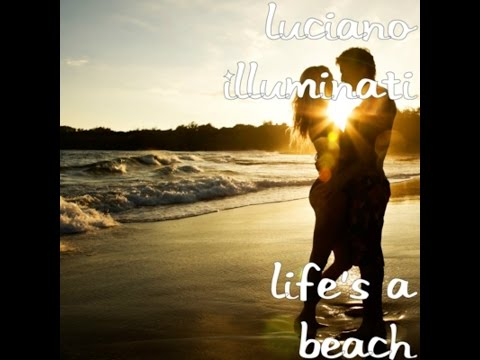 Luciano Illuminati - Life's a Beach (Official Music Video) with lyrics