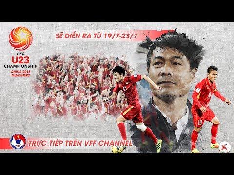 U23 VIỆT NAM QUYẾT TÂM GIÀNH VÉ ĐẾN VCK U23 CHÂU Á 2018