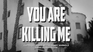 "The Dandy Warhols   ""You Are Killing Me"" Official (2016)"