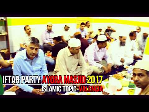 IFTAR PARTY | 17JUN2017 | AYORA MASJID|  ISLAMIC TOPIC | VALENCIA.