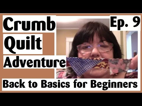 Crumb Quilting Adventure - Recap for Those Struggling with Their Crumbs | Ep. 9