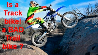 6. IS it True? Yamaha YZ250F is a terrible trail bike?
