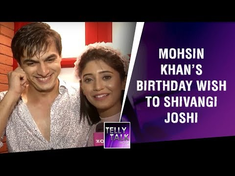 Funny birthday wishes - Mohsin Khan Aka Kartik's Funny Birthday Wish To Shivangi Joshi Will Make You Go LOL