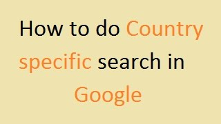 How to do Country specific search in Google