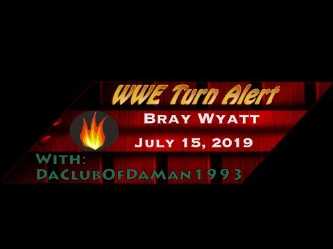 WWE Turn Alert: Bray Wyatt - July 15, 2019