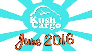 KUSH CARGO UNBOXING!! (June 2016) by Strain Central