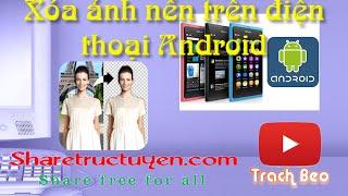 Hướng dẫn cách xoá ảnh nền trên điện thoại android------------------------------------------------------------------Download phần mềm erase fullhttp://ouo.io/oLTrtA------------------------------------------------------------------Youtube: https://goo.gl/6GyRT0Facebook: https://goo.gl/Iym0nsGoogle +: https://goo.gl/gxU2tWTwitter: https://goo.gl/ktEkADWebsite: https://goo.gl/nRZ3Qo------------------------------------------------------------------Nếu thấy hay hãy like cho mình để mình có thêm động lực mình làm thêm video nhé  và nhớ theo dõi kênh để cập nhật thêm nhiều tiện ích hay nữa nhé. Thanks for watching !P/s: Mời các bạn ghé qua website  http://sharetructuyen.com để thưởng thức những sản phẩm tuyệt vời của sharetructuyen.com------------------------------------------------------------------
