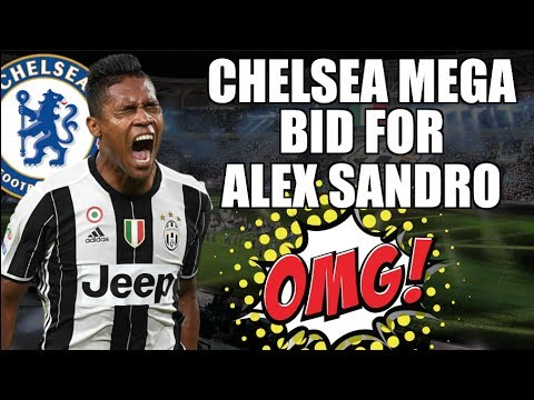 ALEX SANDRO - CHELSEA'S MEGA OFFER FOR JUVENTUS' DEFENDER | Serie A Transfer News