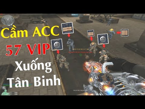"""Cầm Acc """"SIÊU KHỦNG"""" 57 VIP Xuống Tân Binh Thể Hiện Và CÁI KẾT! - Thời lượng: 12:45."""