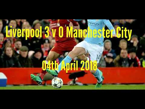 Liverpool 3 V 0 Man City - All The Goals- Radio Commentary-04/04/2018- Q/F 1st Leg Champions League