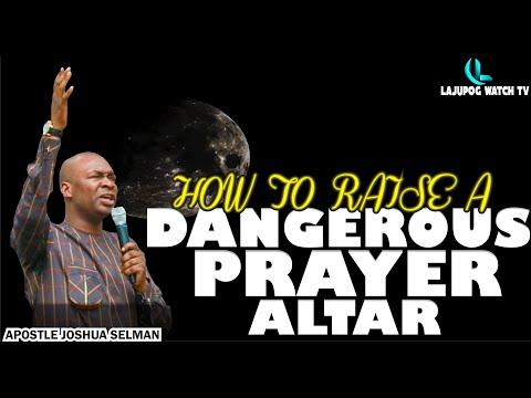 HOW TO RAISE A DANGEROUS PRAYER ALTAR By Apostle Joshua Selman
