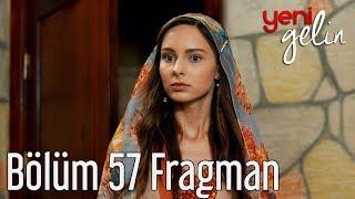 Yeni Gelin 57. Bölüm Fragman