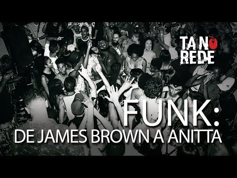 Tá na Rede - Funk: de James Brown a Anitta | Parte 1/2:  Tá na Rede - Funk: de James Brown a Anitta | Parte 1/2