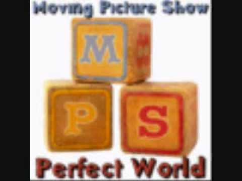 Moving Picture Show- Perfect World