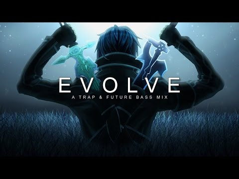 Evolve | A Trap & Future Bass Mix