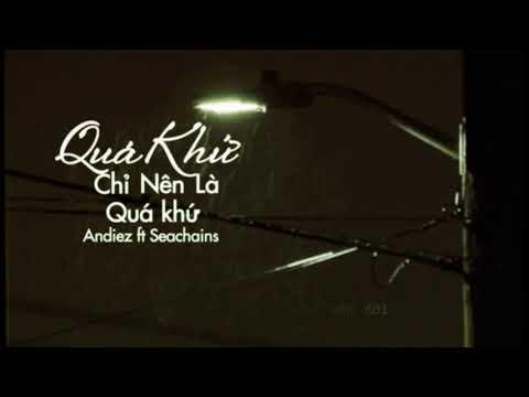 Quá Khứ Chỉ Nên Là Quá Khứ (Rap version) - Andiez ft Seachains