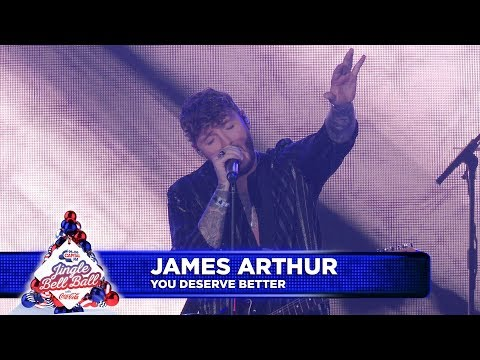 James Arthur - 'You Deserve Better' (Live At Capital's Jingle Bell Ball 2018)