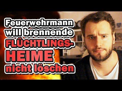 """""""Feuerwehrmann will brennende FLÜCHTLINGSHEIME nicht löschen!"""""""